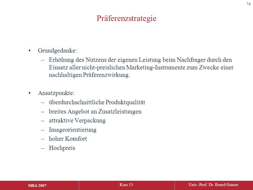 MBA 2006Kurs 13Univ.-Prof. Dr. Bernd Günter MBA 2007 Präferenzstrategie Grundgedanke: –Erhöhung des Nutzens der eigenen Leistung beim Nachfrager durch