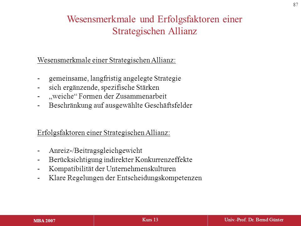 MBA 2006Kurs 13Univ.-Prof. Dr. Bernd Günter MBA 2007 Wesensmerkmale einer Strategischen Allianz: -gemeinsame, langfristig angelegte Strategie -sich er
