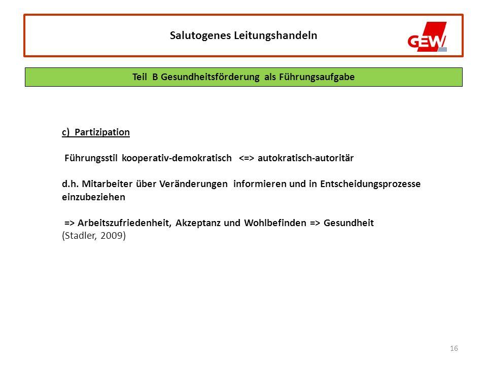 16 Salutogenes Leitungshandeln c) Partizipation Führungsstil kooperativ-demokratisch autokratisch-autoritär d.h.