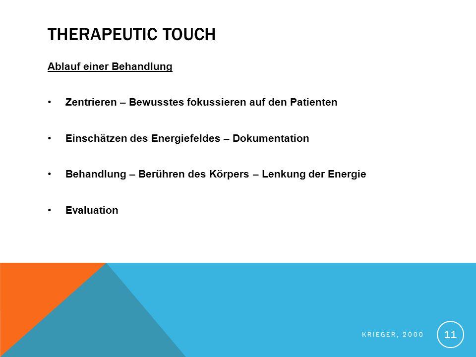 THERAPEUTIC TOUCH Ablauf einer Behandlung Zentrieren – Bewusstes fokussieren auf den Patienten Einschätzen des Energiefeldes – Dokumentation Behandlun