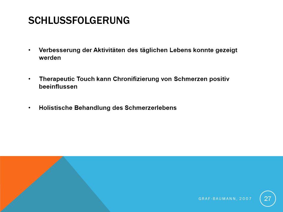 SCHLUSSFOLGERUNG Verbesserung der Aktivitäten des täglichen Lebens konnte gezeigt werden Therapeutic Touch kann Chronifizierung von Schmerzen positiv