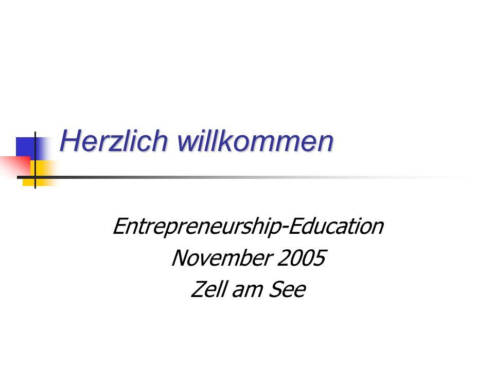 Herzlich willkommen Entrepreneurship-Education November 2005 Zell am See
