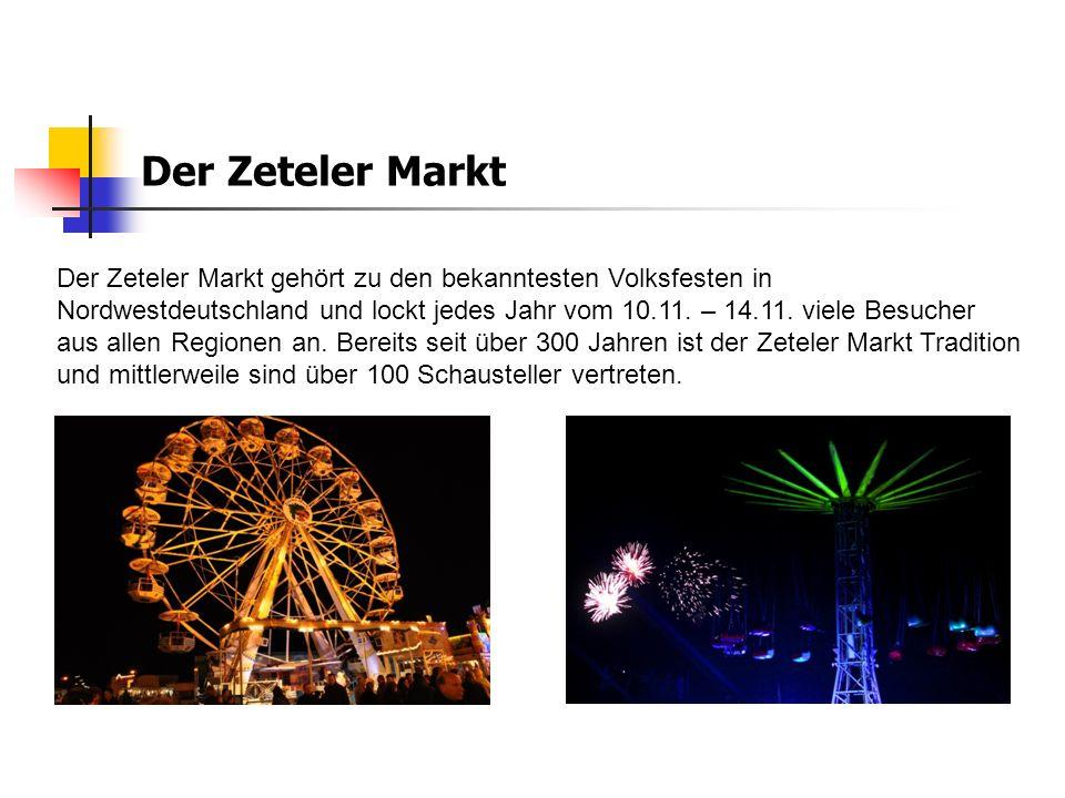 Der Zeteler Markt Der Zeteler Markt gehört zu den bekanntesten Volksfesten in Nordwestdeutschland und lockt jedes Jahr vom 10.11. – 14.11. viele Besuc