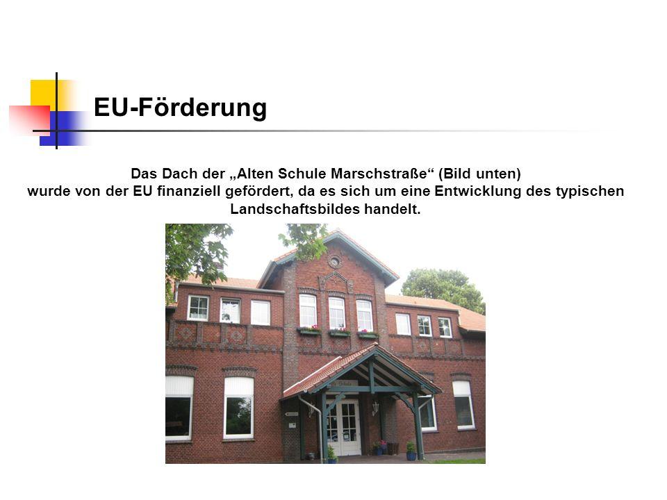 """EU-Förderung Das Dach der """"Alten Schule Marschstraße"""" (Bild unten) wurde von der EU finanziell gefördert, da es sich um eine Entwicklung des typischen"""