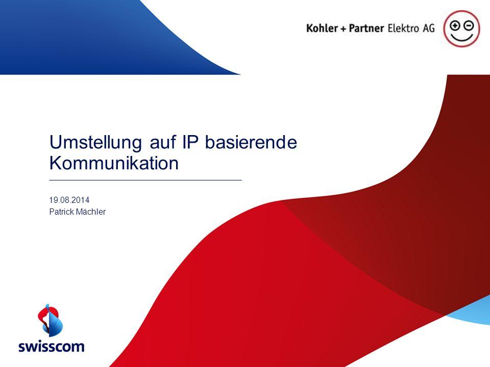 Umstellung auf IP basierende Kommunikation 19.08.2014 Patrick Mächler