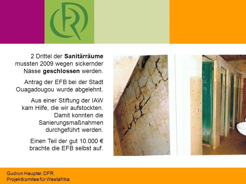 Gudrun Haupter, DFR, Projektkomitee für Westafrika 2 Drittel der Sanitärräume mussten 2009 wegen sickernder Nässe geschlossen werden.