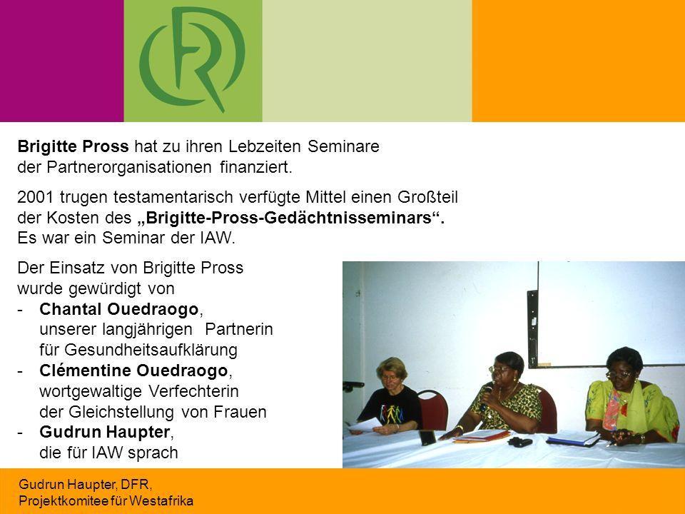 Gudrun Haupter, DFR, Projektkomitee für Westafrika Brigitte Pross hat zu ihren Lebzeiten Seminare der Partnerorganisationen finanziert. 2001 trugen te