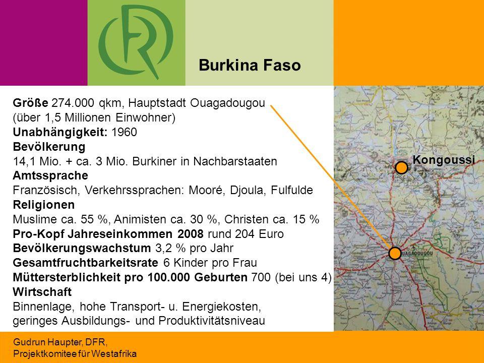 Größe 274.000 qkm, Hauptstadt Ouagadougou (über 1,5 Millionen Einwohner) Unabhängigkeit: 1960 Bevölkerung 14,1 Mio. + ca. 3 Mio. Burkiner in Nachbarst