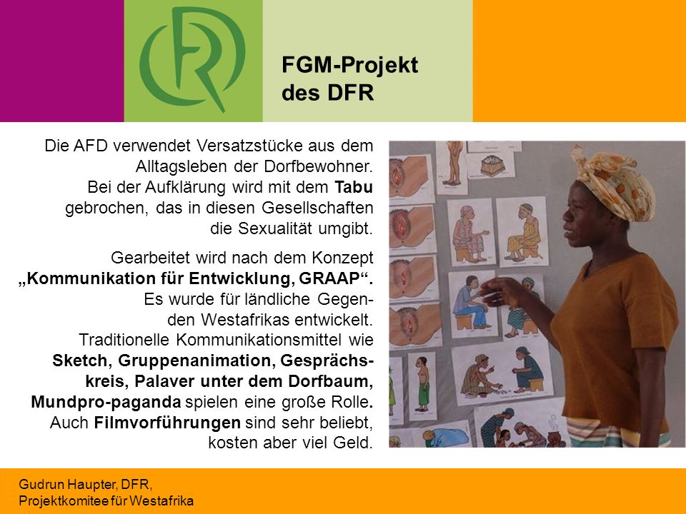 Gudrun Haupter, DFR, Projektkomitee für Westafrika Die AFD verwendet Versatzstücke aus dem Alltagsleben der Dorfbewohner. Bei der Aufklärung wird mit