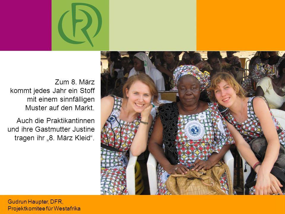 Gudrun Haupter, DFR, Projektkomitee für Westafrika Zum 8. März kommt jedes Jahr ein Stoff mit einem sinnfälligen Muster auf den Markt. Auch die Prakti
