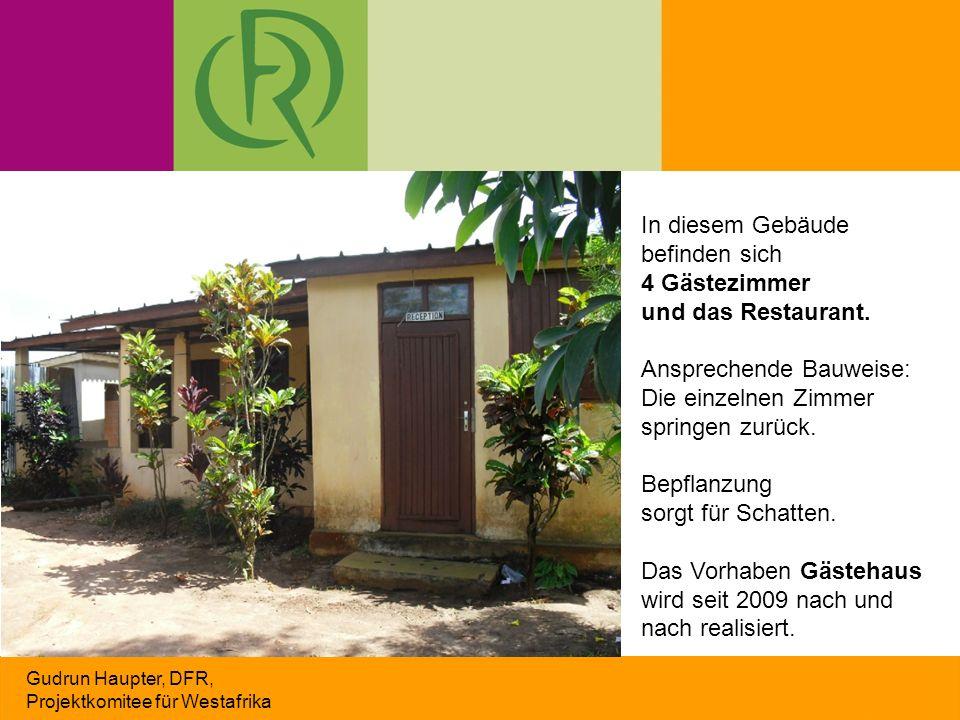 Gudrun Haupter, DFR, Projektkomitee für Westafrika In diesem Gebäude befinden sich 4 Gästezimmer und das Restaurant. Ansprechende Bauweise: Die einzel
