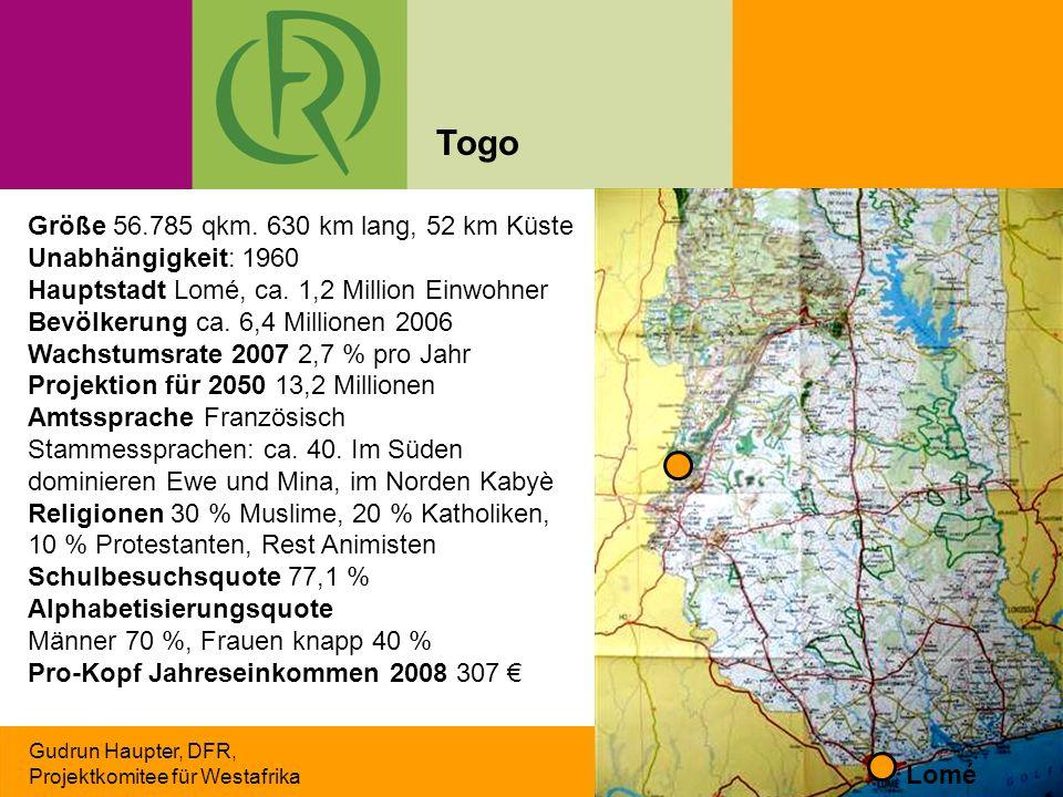 Gudrun Haupter, DFR, Projektkomitee für Westafrika Togo Größe 56.785 qkm. 630 km lang, 52 km Küste Unabhängigkeit: 1960 Hauptstadt Lomé, ca. 1,2 Milli