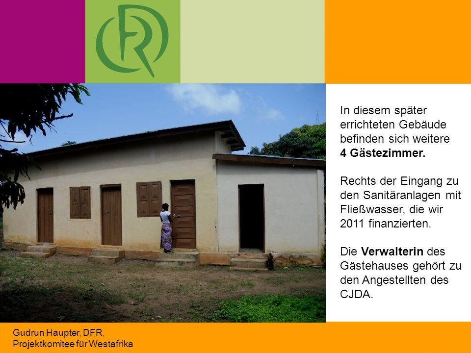 Gudrun Haupter, DFR, Projektkomitee für Westafrika In diesem später errichteten Gebäude befinden sich weitere 4 Gästezimmer. Rechts der Eingang zu den