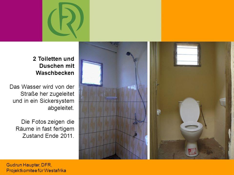 Gudrun Haupter, DFR, Projektkomitee für Westafrika 2 Toiletten und Duschen mit Waschbecken Das Wasser wird von der Straße her zugeleitet und in ein Sickersystem abgeleitet.
