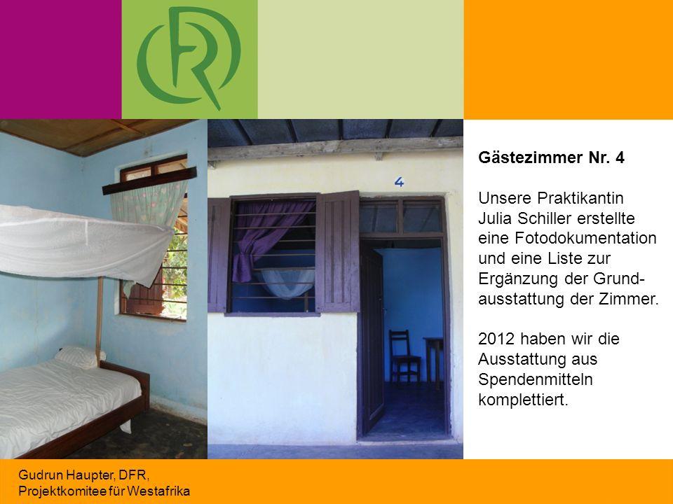 Gudrun Haupter, DFR, Projektkomitee für Westafrika Gästezimmer Nr. 4 Unsere Praktikantin Julia Schiller erstellte eine Fotodokumentation und eine List