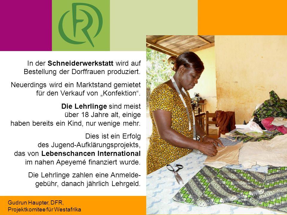 Gudrun Haupter, DFR, Projektkomitee für Westafrika In der Schneiderwerkstatt wird auf Bestellung der Dorffrauen produziert. Neuerdings wird ein Markts