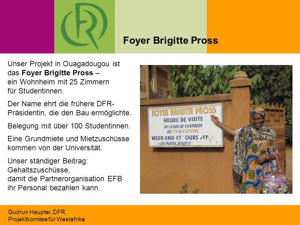 Gudrun Haupter, DFR, Projektkomitee für Westafrika Unser Projekt in Ouagadougou ist das Foyer Brigitte Pross – ein Wohnheim mit 25 Zimmern für Studentinnen.