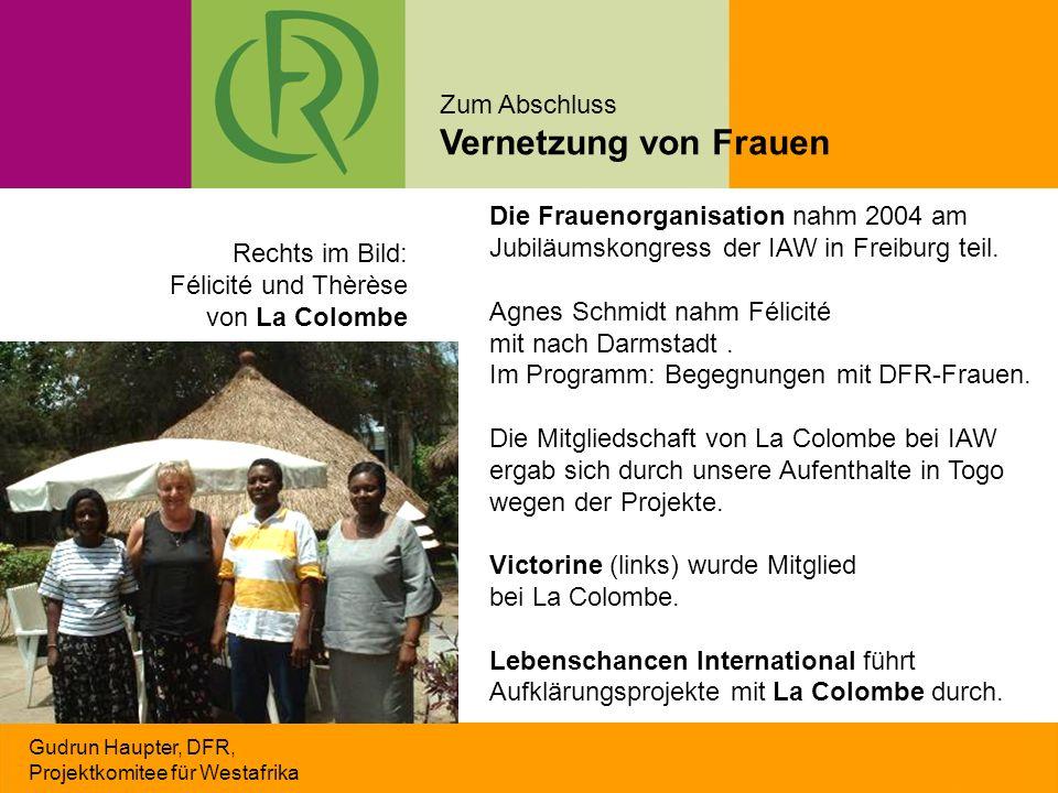 Gudrun Haupter, DFR, Projektkomitee für Westafrika Die Frauenorganisation nahm 2004 am Jubiläumskongress der IAW in Freiburg teil. Agnes Schmidt nahm