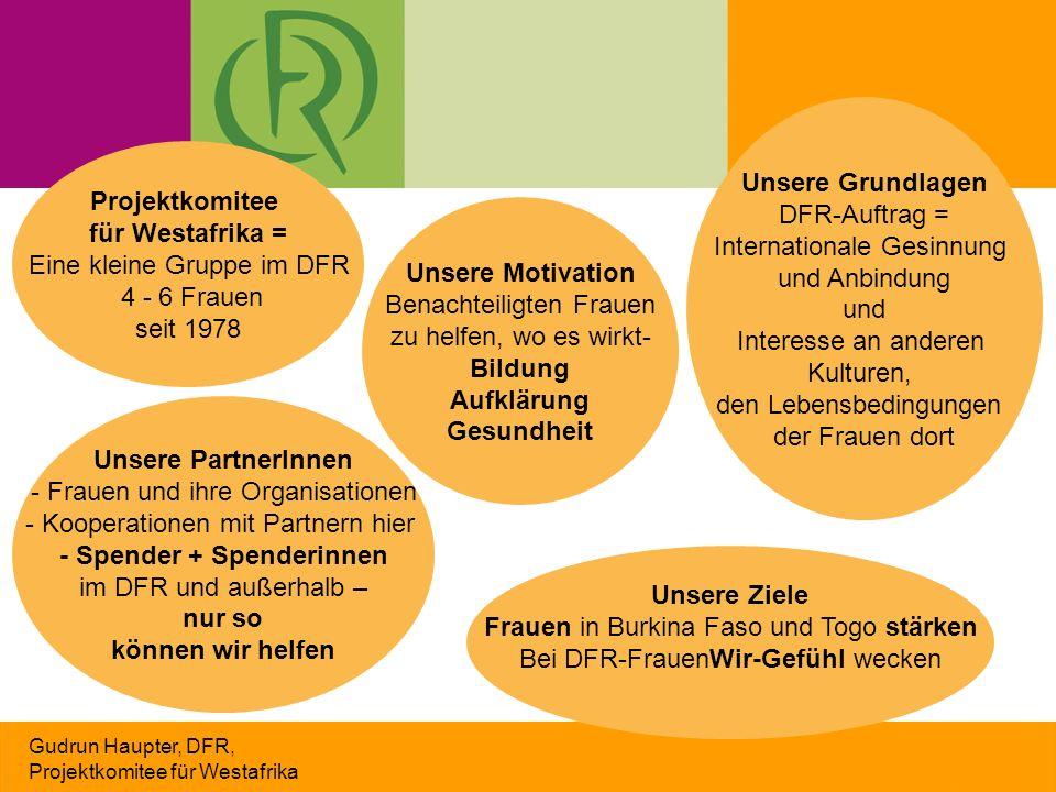 Gudrun Haupter, DFR, Projektkomitee für Westafrika Projektkomitee für Westafrika = Eine kleine Gruppe im DFR 4 - 6 Frauen seit 1978 Unsere Motivation