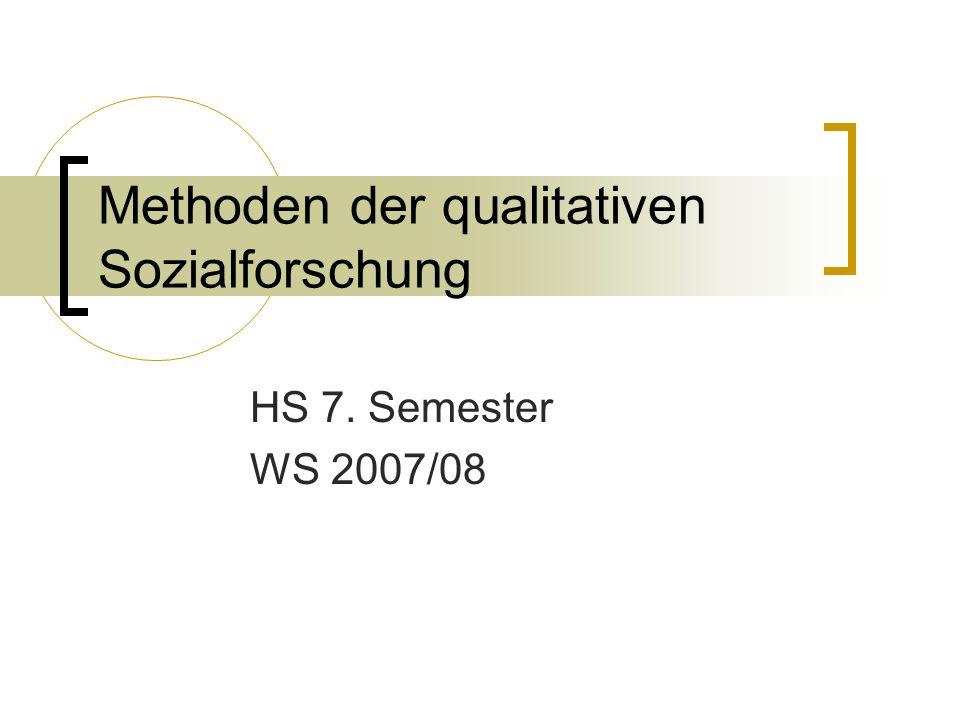 Methoden der qualitativen Sozialforschung HS 7. Semester WS 2007/08