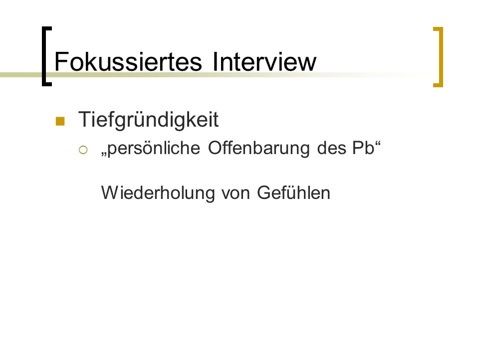 """Tiefgründigkeit  """"persönliche Offenbarung des Pb Wiederholung von Gefühlen Fokussiertes Interview"""