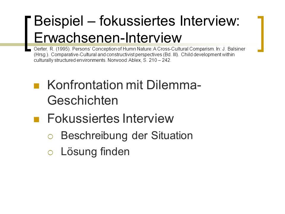 Konfrontation mit Dilemma- Geschichten Fokussiertes Interview  Beschreibung der Situation  Lösung finden Beispiel – fokussiertes Interview: Erwachsenen-Interview Oerter, R.
