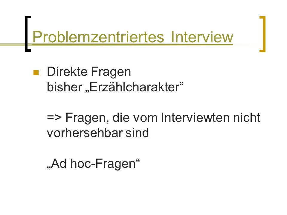 """Direkte Fragen bisher """"Erzählcharakter => Fragen, die vom Interviewten nicht vorhersehbar sind """"Ad hoc-Fragen Problemzentriertes Interview"""