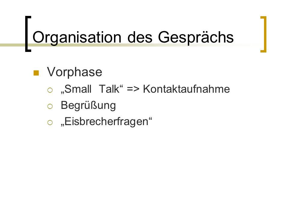 """Organisation des Gesprächs Vorphase  """"Small Talk => Kontaktaufnahme  Begrüßung  """"Eisbrecherfragen"""