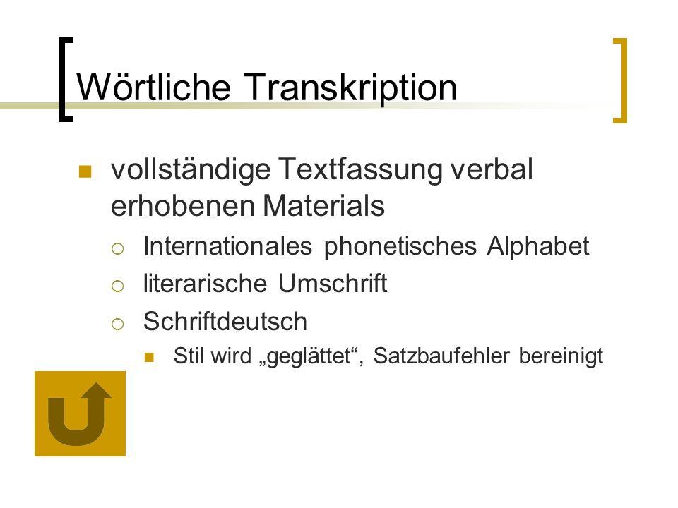 """Wörtliche Transkription vollständige Textfassung verbal erhobenen Materials  Internationales phonetisches Alphabet  literarische Umschrift  Schriftdeutsch Stil wird """"geglättet , Satzbaufehler bereinigt"""