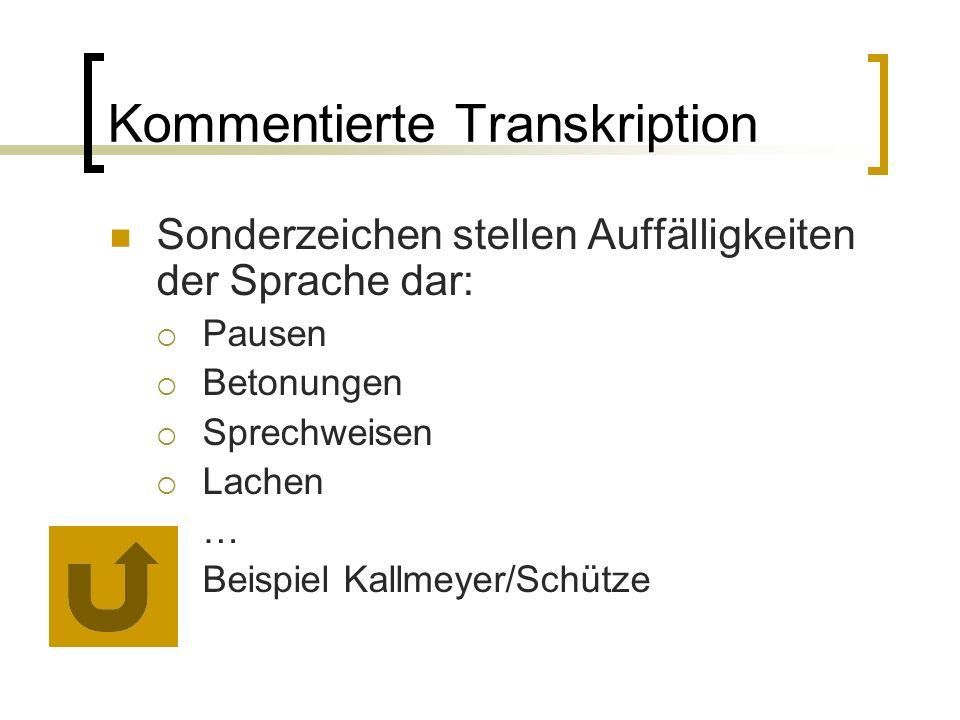 Kommentierte Transkription Sonderzeichen stellen Auffälligkeiten der Sprache dar:  Pausen  Betonungen  Sprechweisen  Lachen  …  Beispiel Kallmeyer/Schütze