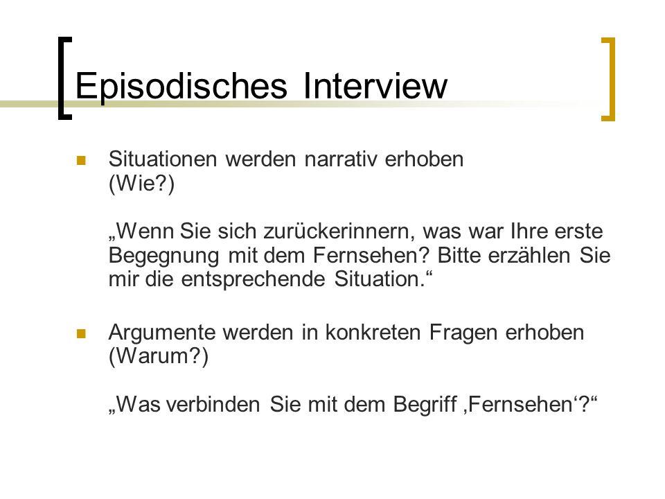 """Episodisches Interview Situationen werden narrativ erhoben (Wie ) """"Wenn Sie sich zurückerinnern, was war Ihre erste Begegnung mit dem Fernsehen."""