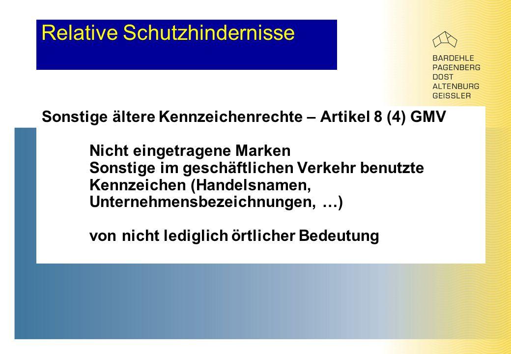Relative Schutzhindernisse Sonstige ältere Kennzeichenrechte – Artikel 8 (4) GMV Nicht eingetragene Marken Sonstige im geschäftlichen Verkehr benutzte Kennzeichen (Handelsnamen, Unternehmensbezeichnungen, …) von nicht lediglich örtlicher Bedeutung