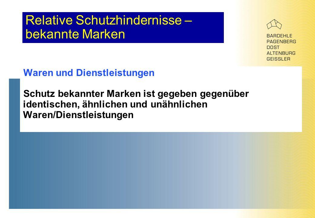 Relative Schutzhindernisse – bekannte Marken Waren und Dienstleistungen Schutz bekannter Marken ist gegeben gegenüber identischen, ähnlichen und unähnlichen Waren/Dienstleistungen