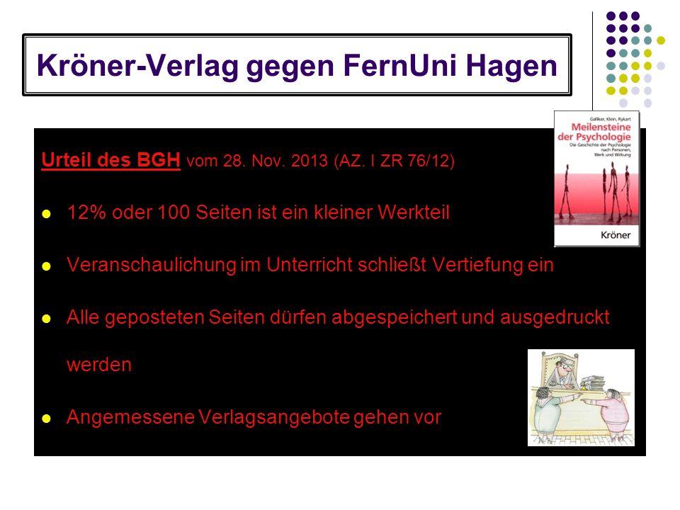 Kröner-Verlag gegen FernUni Hagen Urteil des BGH vom 28. Nov. 2013 (AZ. I ZR 76/12) 12% oder 100 Seiten ist ein kleiner Werkteil Veranschaulichung im