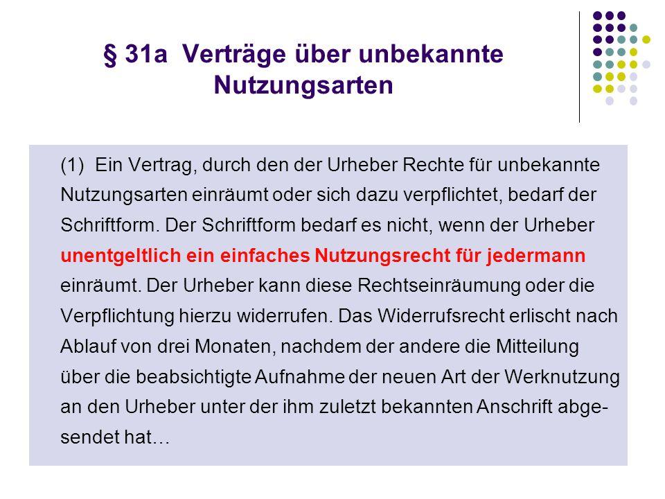 § 31a Verträge über unbekannte Nutzungsarten (1) Ein Vertrag, durch den der Urheber Rechte für unbekannte Nutzungsarten einräumt oder sich dazu verpfl