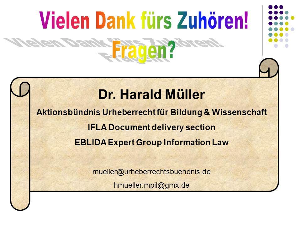 Dr. Harald Müller Aktionsbündnis Urheberrecht für Bildung & Wissenschaft IFLA Document delivery section EBLIDA Expert Group Information Law mueller@ur