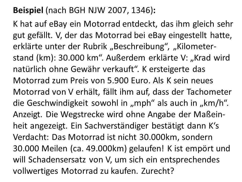 Beispiel (nach BGH NJW 2007, 1346): K hat auf eBay ein Motorrad entdeckt, das ihm gleich sehr gut gefällt.