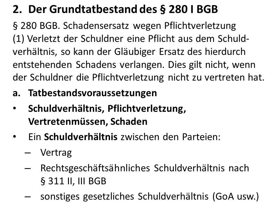 2.Der Grundtatbestand des § 280 I BGB § 280 BGB.