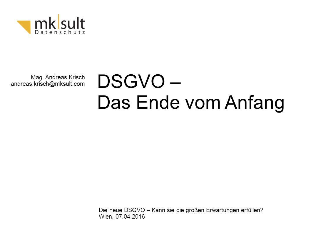 Mag. Andreas Krisch andreas.krisch@mksult.com Die neue DSGVO – Kann sie die großen Erwartungen erfüllen? Wien, 07.04.2016 Hier steht der Titel des Vor