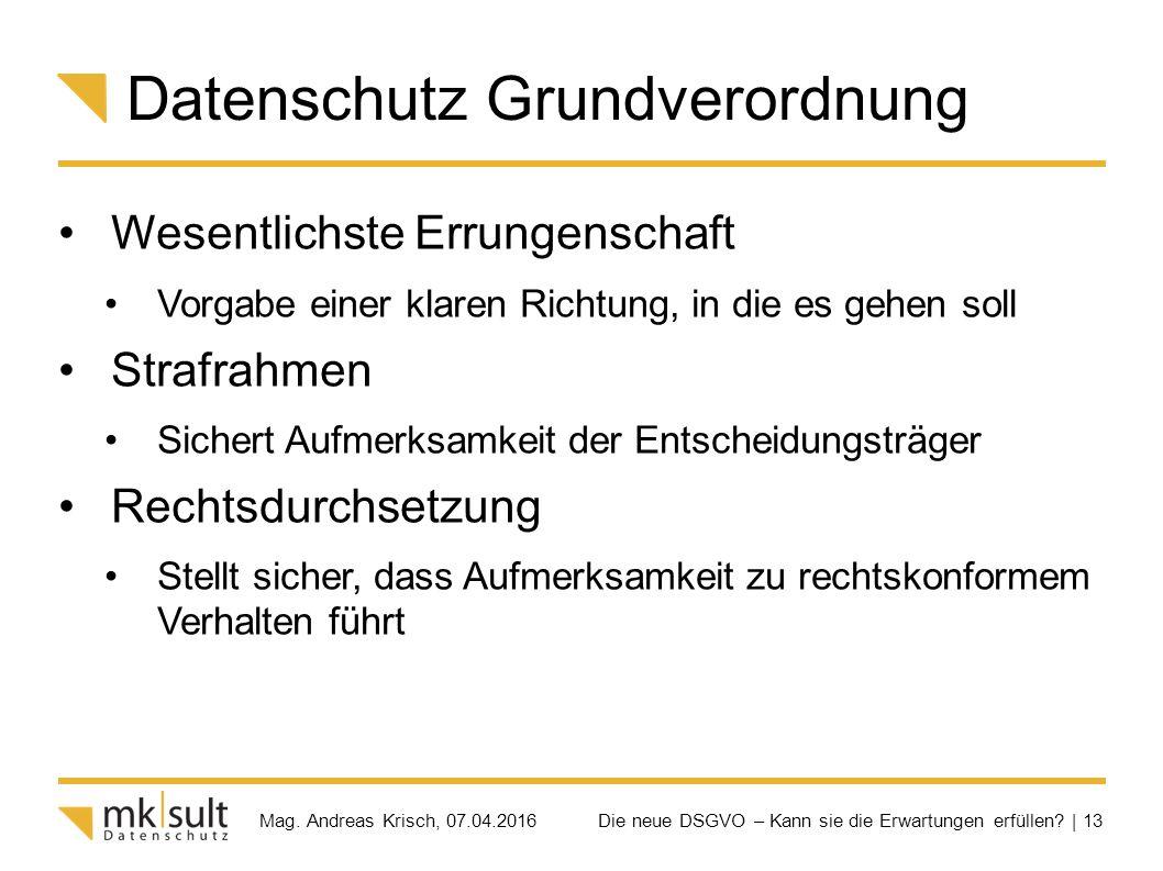 Die neue DSGVO – Kann sie die Erwartungen erfüllen? | 13 Mag. Andreas Krisch, 07.04.2016 Datenschutz Grundverordnung Wesentlichste Errungenschaft Vorg