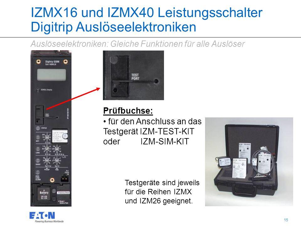 15 IZMX16 und IZMX40 Leistungsschalter Digitrip Auslöseelektroniken Prüfbuchse: für den Anschluss an das Testgerät IZM-TEST-KIT oder IZM-SIM-KIT Auslöseelektroniken: Gleiche Funktionen für alle Auslöser Testgeräte sind jeweils für die Reihen IZMX und IZM26 geeignet.