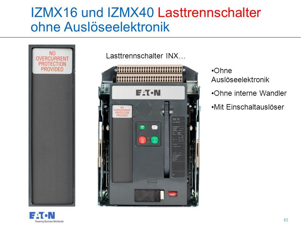 63 IZMX16 und IZMX40 Lasttrennschalter ohne Auslöseelektronik Lasttrennschalter INX… Ohne Auslöseelektronik Ohne interne Wandler Mit Einschaltauslöser