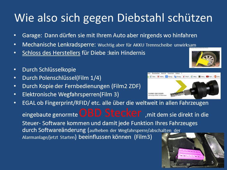 Wie also sich gegen Diebstahl schützen Garage: Dann dürfen sie mit Ihrem Auto aber nirgends wo hinfahren Mechanische Lenkradsperre: Wuchtig aber für AKKU Trennscheibe unwirksam Schloss des Herstellersfür Diebe :kein Hindernis Durch Schlüsselkopie Durch Polenschlüssel(Film 1/4) Durch Kopie der Fernbedienungen (Film2 ZDF) Elektronische Wegfahrsperren(Film 3) EGAL ob Fingerprint/RFID/ etc.