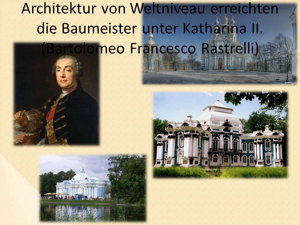Architektur von Weltniveau erreichten die Baumeister unter Katharina II.