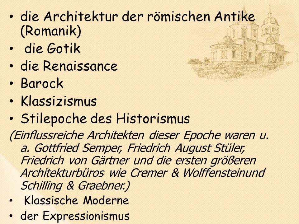 die Architektur der römischen Antike (Romanik) die Gotik die Renaissance Barock Klassizismus Stilepoche des Historismus (Einflussreiche Architekten dieser Epoche waren u.