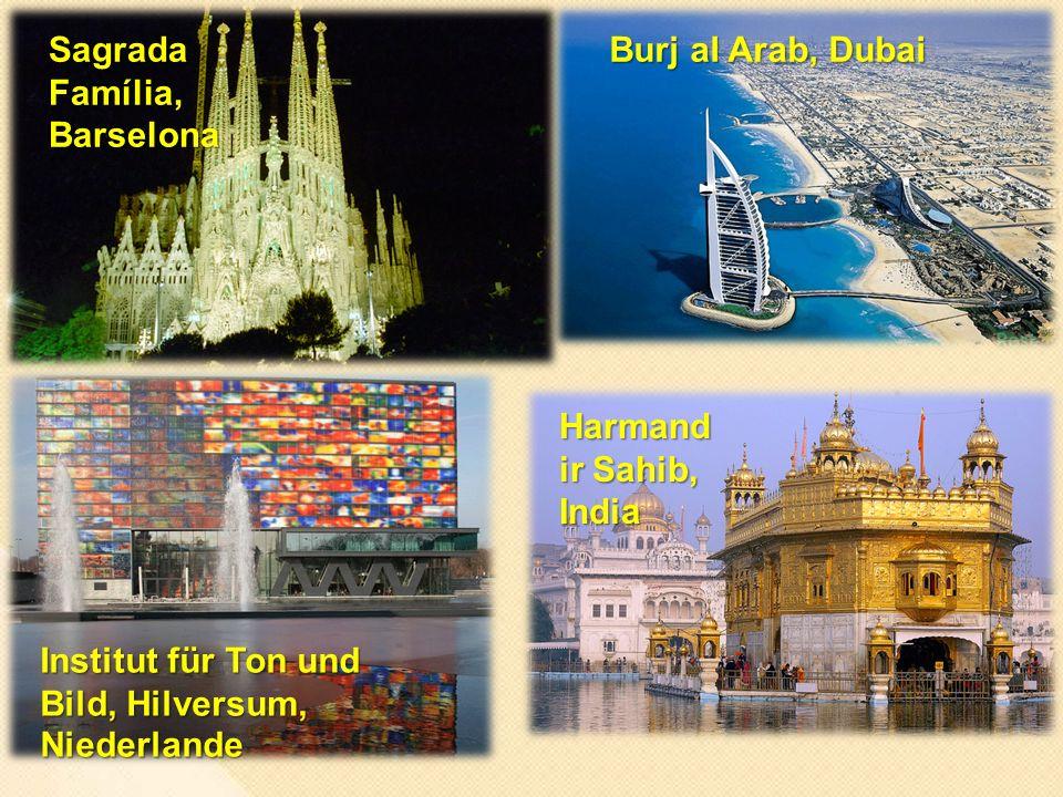 Sagrada Família, Barselona Burj al Arab, Dubai Institut für Ton und Bild, Hilversum, Niederlande Harmand ir Sahib, India