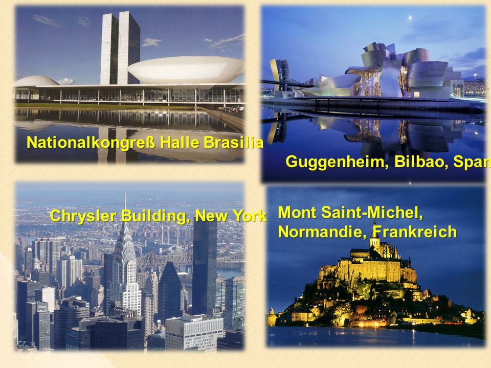 Nationalkongreß Halle Brasilia Guggenheim, Bilbao, Spanien Chrysler Building, New York Mont Saint-Michel, Normandie, Frankreich