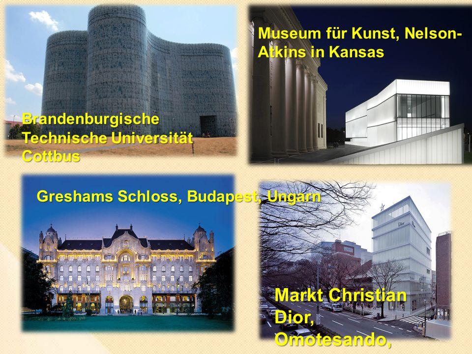 Brandenburgische Technische Universität Cottbus Museum für Kunst, Nelson- Atkins in Kansas Greshams Schloss, Budapest, Ungarn Markt Christian Dior, Omotesando, Tokyo