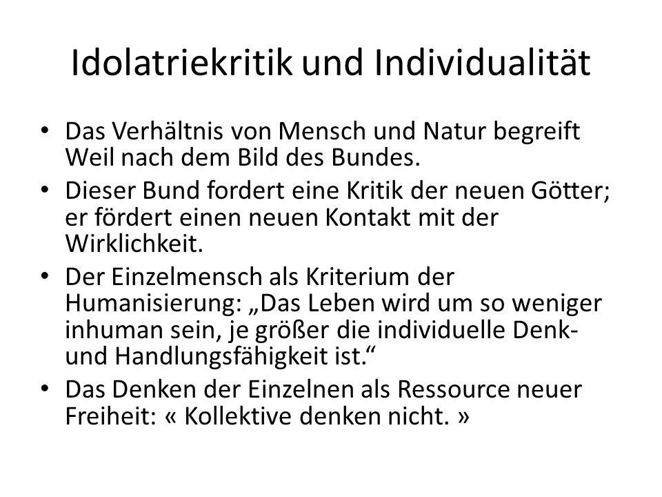 Idolatriekritik und Individualität Das Verhältnis von Mensch und Natur begreift Weil nach dem Bild des Bundes.