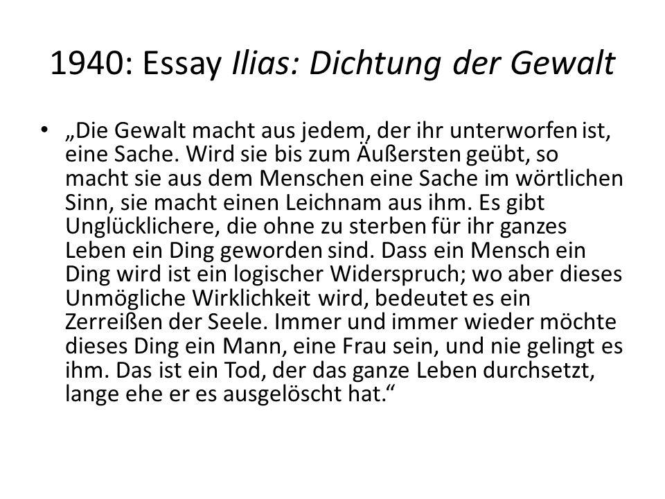 """1940: Essay Ilias: Dichtung der Gewalt """"Die Gewalt macht aus jedem, der ihr unterworfen ist, eine Sache."""